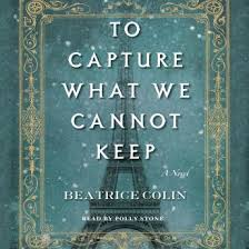 Listen Free to To Capture What We Cannot Keep: A Novel by Beatrice Colin  with a Free Trial.