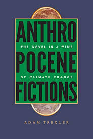 Amazon.fr - Anthropocene Fictions: The Novel in a Time of Climate Change -  Trexler, Adam - Livres