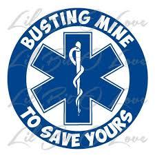 Busting Mine To Save Yours Vinyl Decal Emt Paramedic Medic Sticker Firefighter Emt Vinyl Decals Emergency Medical Services
