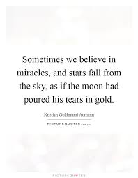 sometimes we believe in miracles and stars fall from the sky