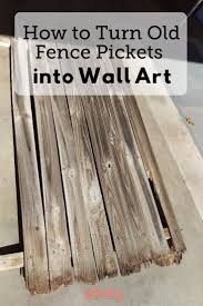 Don T Toss Those Old Fence Pickets Turn Them Into Cool Wall Art You Ll Love We Re Sharing A Tutorial To Take Fenc Old Fences Picket Fence Decor Fence Pickets