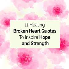 broken heart quotes to inspire hope and strength after heartbreak