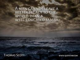 thomas scott a man cannot leave a better legacy to the world than