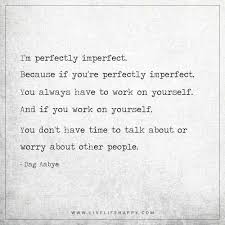 i m perfectly imperfect because if you re perfectly imperfect