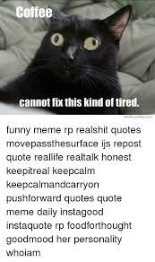 coffee cannot fix this kind oftired we know memes funny merp