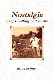 Nostalgia Keeps Calling Out to Me by Felix Perry | NOOK Book (eBook) |  Barnes & Noble®