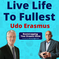 126 | Live Life To Fullest | Stay Focussed And Achieve Fulfilment In Life | Udo  Erasmus - Bootstrapping Your Dreams Show | Acast