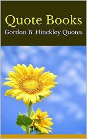 quote books gordon b hinckley quotes kindle edition by alida