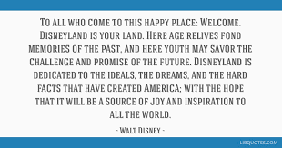 to all who come to this happy place welcome disneyland is your