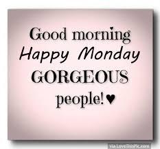 good morning happy monday gorgeous people happy monday quotes