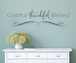Amazon Com Grateful Thankful Blessed Faith Vinyl Lettering Wall Decal Words Decal Family Custom Graphics Decals Bedroom Home Decor 12 X 41 Home Kitchen