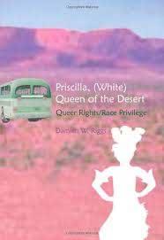 Priscilla, (white) Queen of the Desert: Queer Rights/Race ...