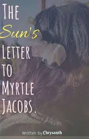 The Sun's Letter To Myrtle Jacobs. - Author's note. - Wattpad