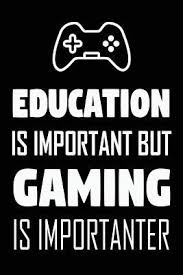 education is important but gaming is importanter x lined