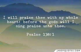 i will praise thee my whole heart before the gods will i