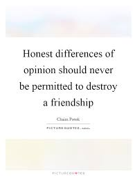 honest differences of opinion should never be permitted to