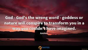 god god s the wrong word goddess or nature will conspire