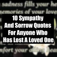 sympathy and sorrow quotes for anyone who has lost a loved one