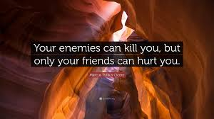 """marcus tullius cicero quote """"your enemies can kill you but only"""