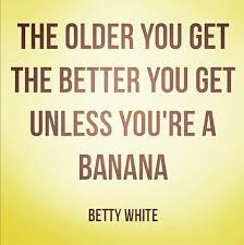 betty white s philosophy birthday quotes funny birthday humor