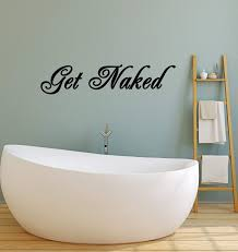 Vinyl Wall Decal Quote Bathroom Bedroom Art Decor Get Naked Stickers M Wallstickers4you