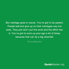 but marriage goes in waves you ve got to be patient people bail
