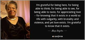 a angelou quote i m grateful for being here for being able to