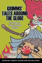 Grimms' tales around the globe : the dynamics of their international  reception (Book, 2014) [WorldCat.org]