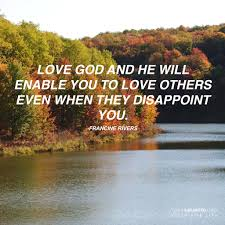 love god and he will enable you to love others even when they