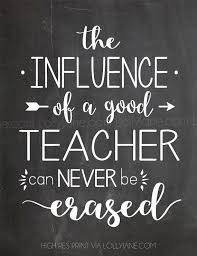the influence of a good teacher can never be erased quote instant