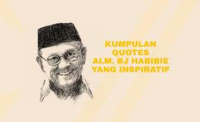 kumpulan quotes almarhum bj habibie yang inspiratif s blog