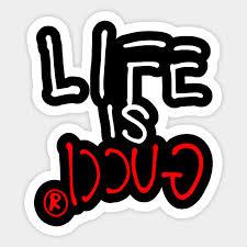 Life Is Guci Life Is Gucci Sticker Teepublic