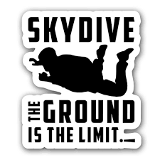 Skydive The Ground Is The Limit Funny Quote Vinyl Sticker Decal Black White Ebay