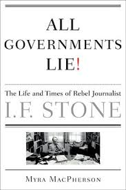 All Governments Lie!: The Life and Times of Rebel Journalist I.F. ...