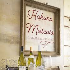 Hakuna Moscato It Means Drink Wine Vinyl Wall Quote Decal Adhesive Stickers