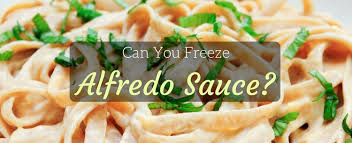 can you freeze alfredo sauce the best