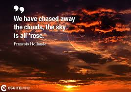 quote we have chased away the clouds the sky is all rose