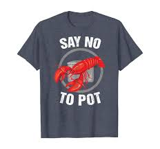 Funny Say No To Pot TShirt Cool Lobster ...