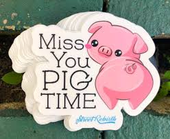 Amazon Com 1 Miss You Pig Time Sticker One 4 Inch Waterproof Vinyl Piggy Funny Pun Decal For Water Bottle Flask Skateboard Laptop Etc Handmade