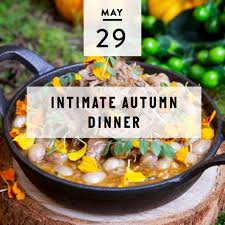 Intimate Autumn Dinner - May 29 — Hearth & Soul