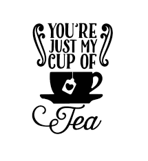 You Re Just My Cup Of Tea Quote Decal Tea Quote Decal Etsy
