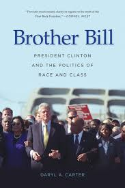 Brother Bill: President Clinton and the Politics of Race and Class by Daryl  A Carter