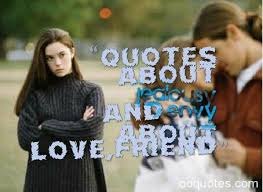 quotes about jealousy and envy about love friend quotes