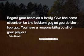 pete newell quotes regard your team as a family give the same