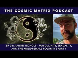 Aaron Nichols - Masculinity, Sexuality, and the Male/Female Polarity | TCM  #24 (Part 1) – Piercing the Veil of Reality