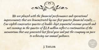 j taylor we are pleased the financial performance and