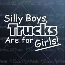 Great Deals On Silly Boys Trucks Are For Girls Car Decals