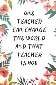 one teacher can change the world and