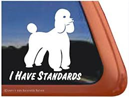 Amazon Com I Have Standards Poodle Vinyl Window Decal Dog Sticker Automotive