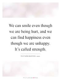we can smile even though we are being hurt and we can
